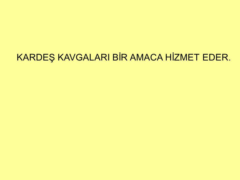 KARDEŞ KAVGALARI BİR AMACA HİZMET EDER.