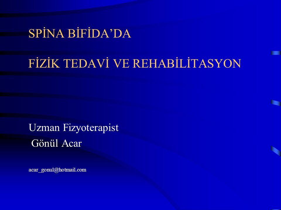 SPİNA BİFİDA'DA FİZİK TEDAVİ VE REHABİLİTASYON Uzman Fizyoterapist Gönül Acar acar_gonul@hotmail.com