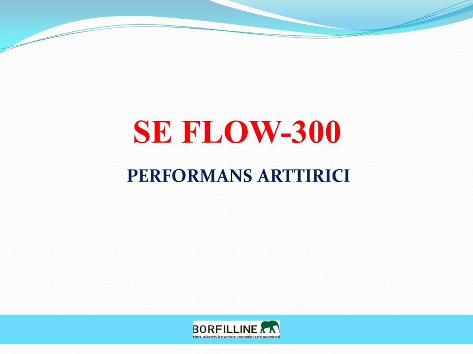 SE FLOW-300 PERFORMANS ARTTIRICI