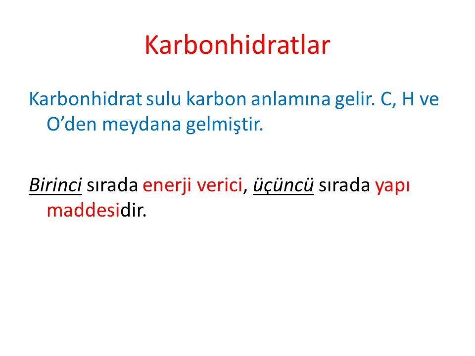 Karbonhidratlar Karbonhidrat sulu karbon anlamına gelir. C, H ve O'den meydana gelmiştir. Birinci sırada enerji verici, üçüncü sırada yapı maddesidir.