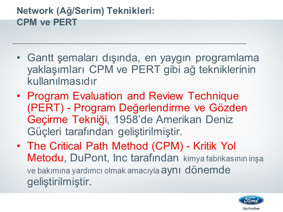 Network (Ağ/Serim) Teknikleri: CPM ve PERT Gantt şemaları dışında, en yaygın programlama yaklaşımları CPM ve PERT gibi ağ tekniklerinin kullanılmasıdı