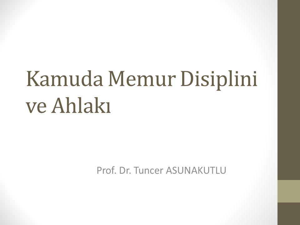 Kamuda Memur Disiplini ve Ahlakı Prof. Dr. Tuncer ASUNAKUTLU