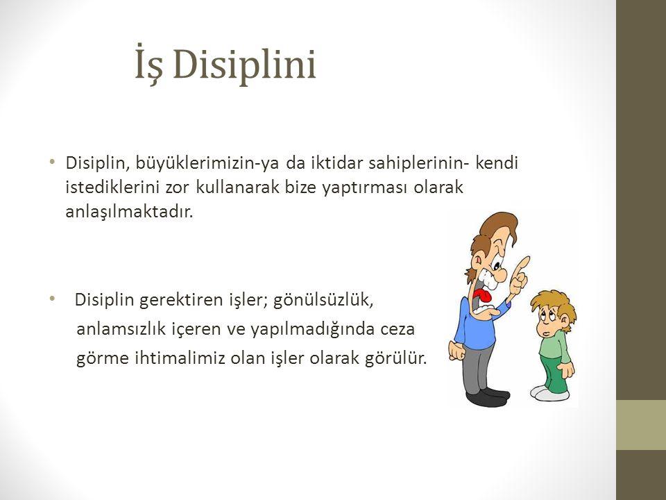 İş Disiplini Disiplin, büyüklerimizin-ya da iktidar sahiplerinin- kendi istediklerini zor kullanarak bize yaptırması olarak anlaşılmaktadır. Disiplin