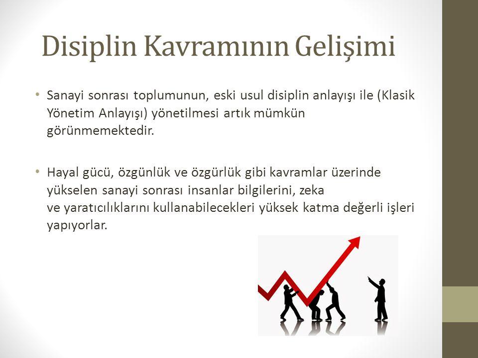 Disiplin Kavramının Gelişimi Sanayi sonrası toplumunun, eski usul disiplin anlayışı ile (Klasik Yönetim Anlayışı) yönetilmesi artık mümkün görünmemekt