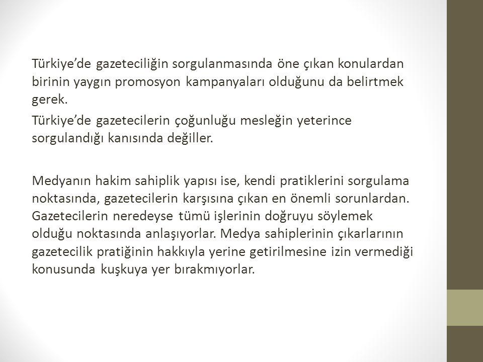 Türkiye'de gazeteciliğin sorgulanmasında öne çıkan konulardan birinin yaygın promosyon kampanyaları olduğunu da belirtmek gerek. Türkiye'de gazetecile