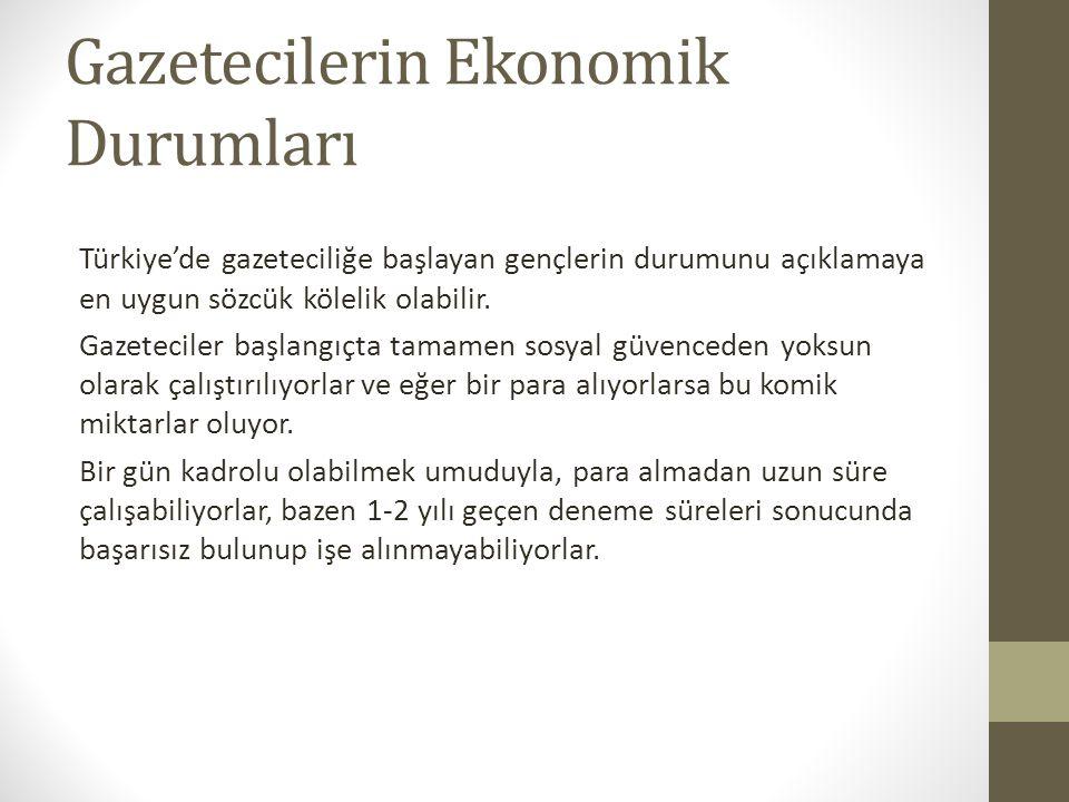 Gazetecilerin Ekonomik Durumları Türkiye'de gazeteciliğe başlayan gençlerin durumunu açıklamaya en uygun sözcük kölelik olabilir. Gazeteciler başlangı
