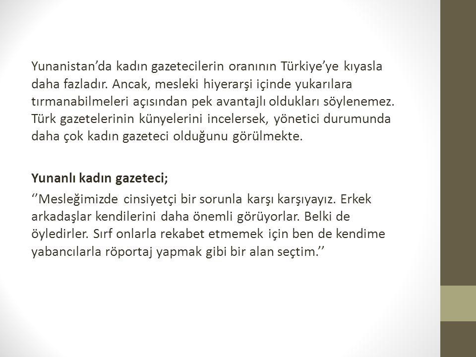 Yunanistan'da kadın gazetecilerin oranının Türkiye'ye kıyasla daha fazladır.
