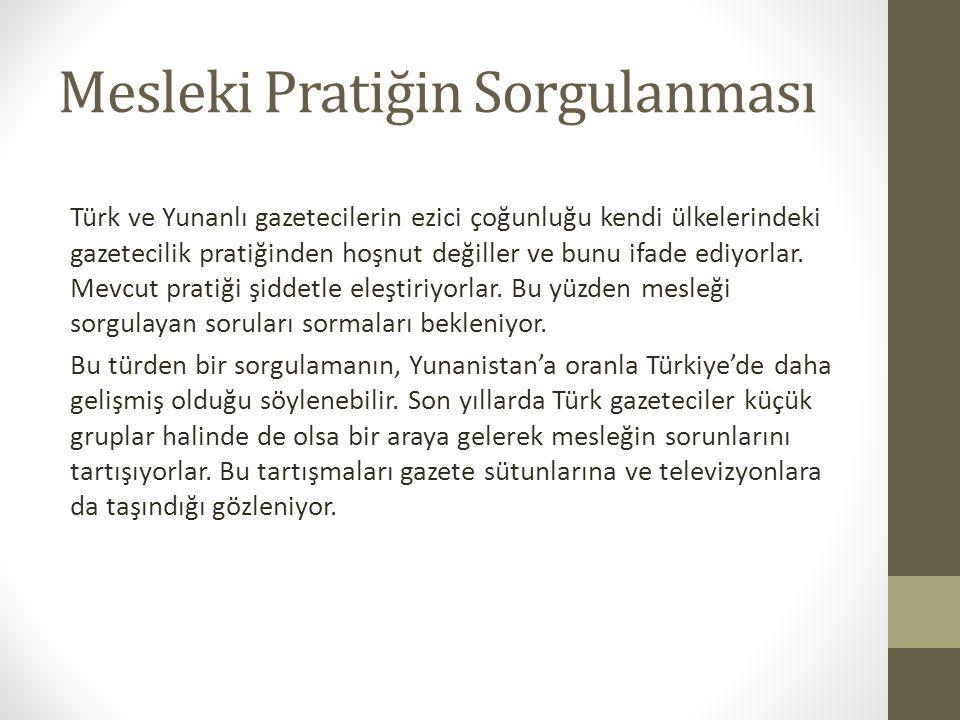 Mesleki Pratiğin Sorgulanması Türk ve Yunanlı gazetecilerin ezici çoğunluğu kendi ülkelerindeki gazetecilik pratiğinden hoşnut değiller ve bunu ifade ediyorlar.