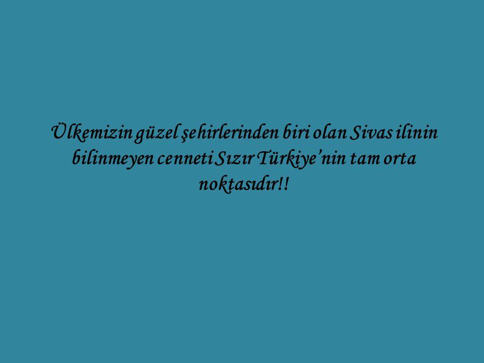 Ülkemizin güzel şehirlerinden biri olan Sivas ilinin bilinmeyen cenneti Sızır Türkiye'nin tam orta noktasıdır!!