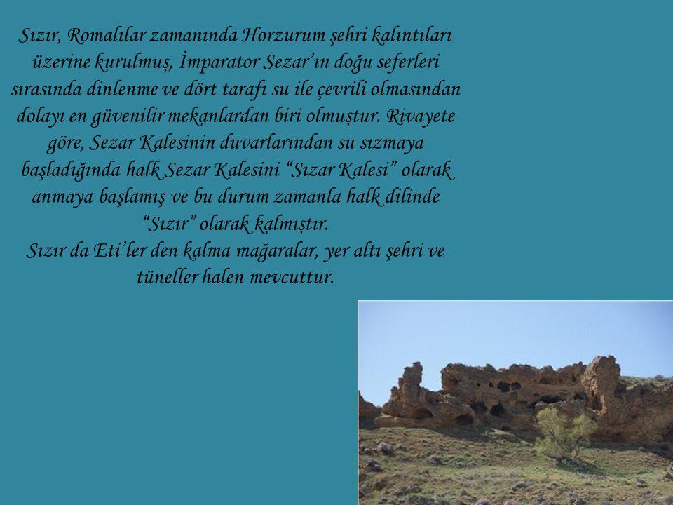Sızır, Romalılar zamanında Horzurum şehri kalıntıları üzerine kurulmuş, İmparator Sezar'ın doğu seferleri sırasında dinlenme ve dört tarafı su ile çev