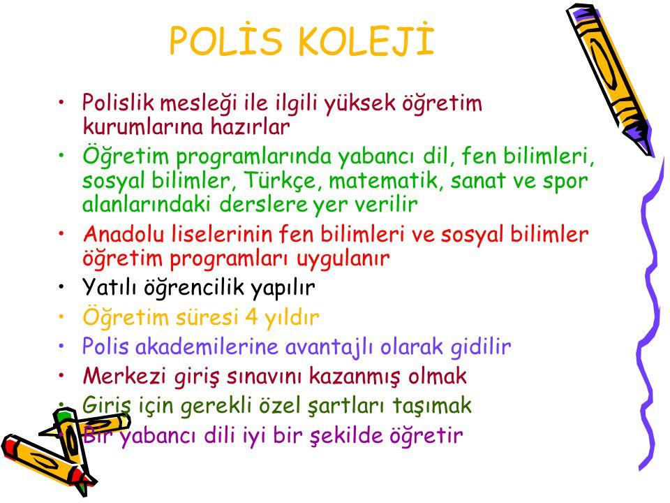 POLİS KOLEJİ Polislik mesleği ile ilgili yüksek öğretim kurumlarına hazırlar Öğretim programlarında yabancı dil, fen bilimleri, sosyal bilimler, Türkç