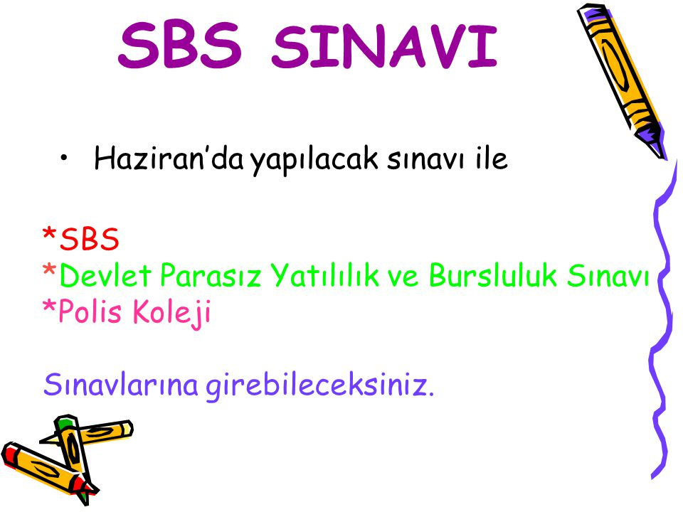 SBS SINAVI Haziran'da yapılacak sınavı ile *SBS *Devlet Parasız Yatılılık ve Bursluluk Sınavı *Polis Koleji Sınavlarına girebileceksiniz.