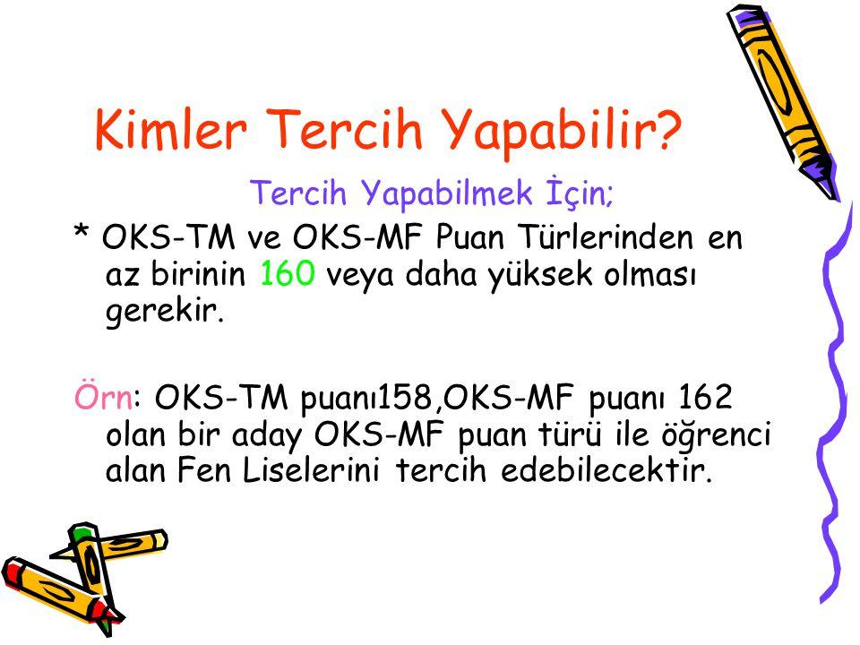 Kimler Tercih Yapabilir? Tercih Yapabilmek İçin; * OKS-TM ve OKS-MF Puan Türlerinden en az birinin 160 veya daha yüksek olması gerekir. Örn: OKS-TM pu