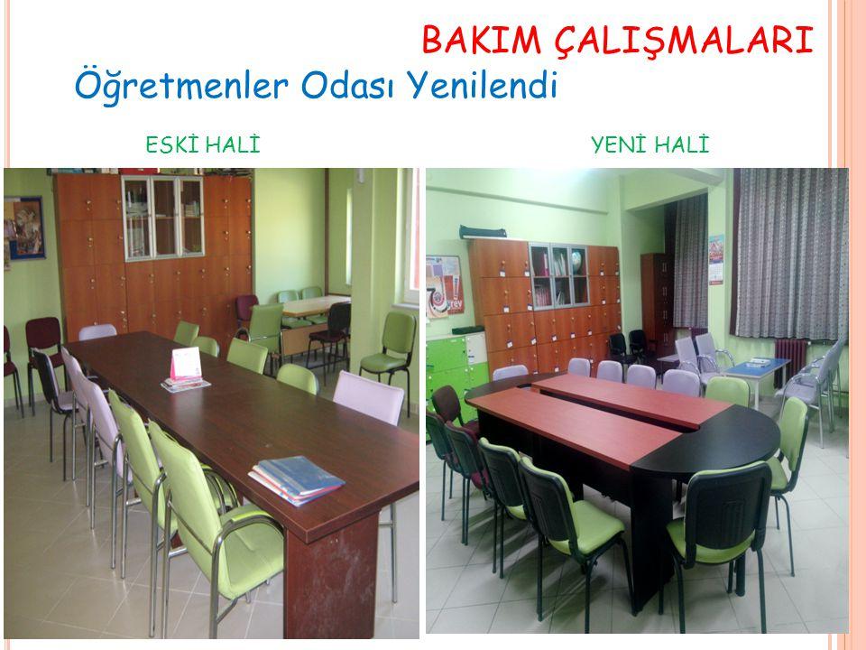BAKIM ÇALIŞMALARI Öğretmenler Odası Yenilendi ESKİ HALİ YENİ HALİ