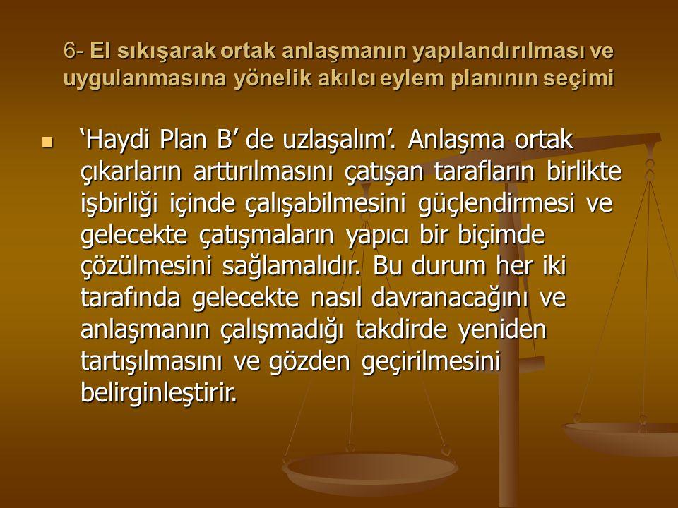 6- El sıkışarak ortak anlaşmanın yapılandırılması ve uygulanmasına yönelik akılcı eylem planının seçimi 'Haydi Plan B' de uzlaşalım'. Anlaşma ortak çı