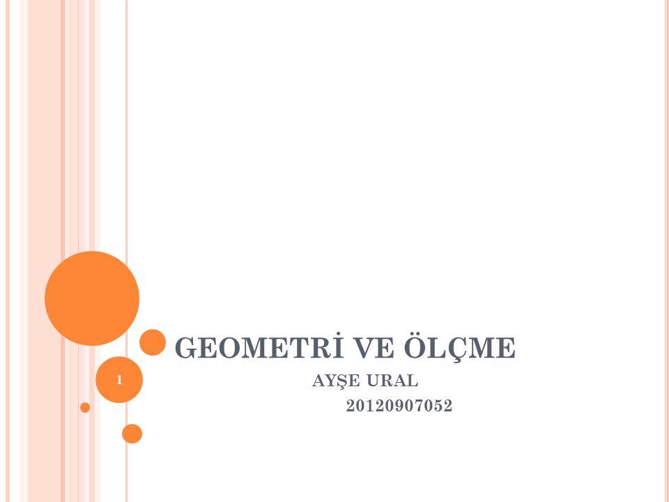 GEOMETRİ VE ÖLÇME AYŞE URAL 20120907052 1