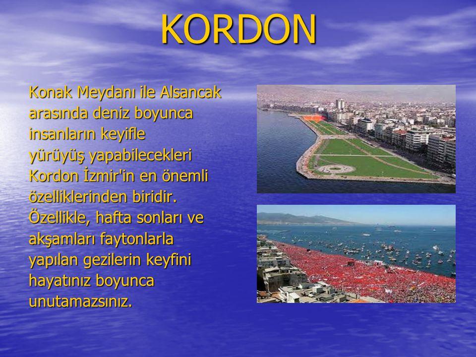 KORDON Konak Meydanı ile Alsancak arasında deniz boyunca insanların keyifle yürüyüş yapabilecekleri Kordon İzmir in en önemli özelliklerinden biridir.