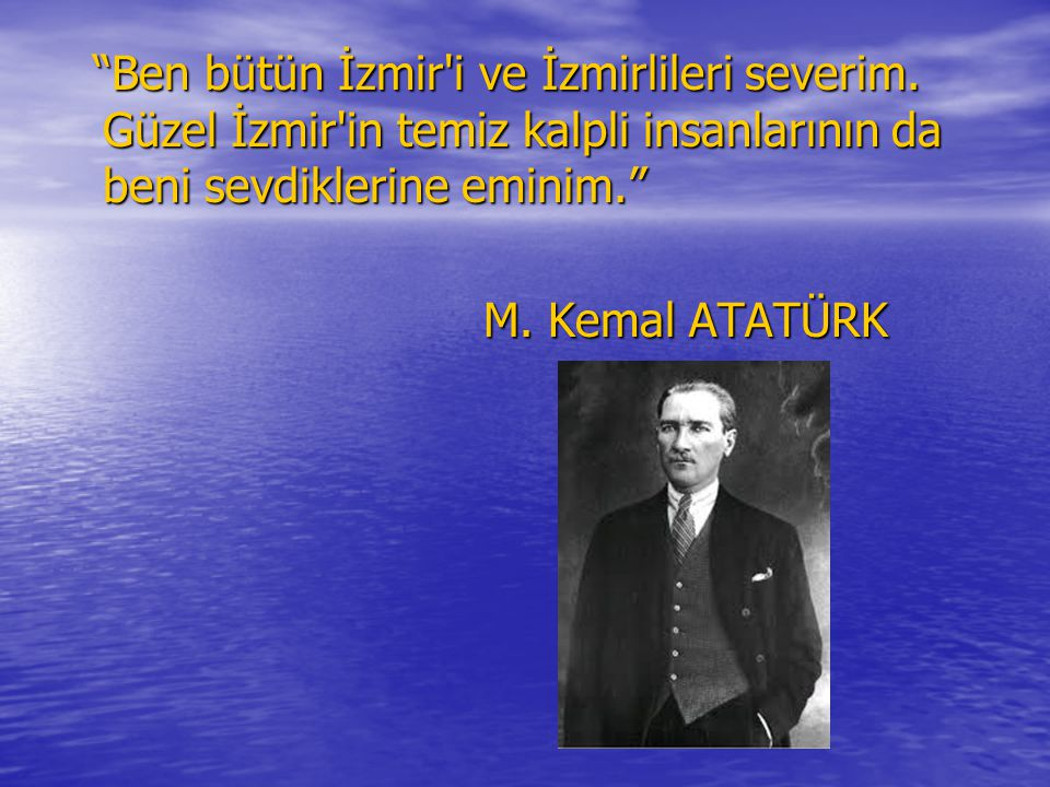 Ben bütün İzmir i ve İzmirlileri severim.
