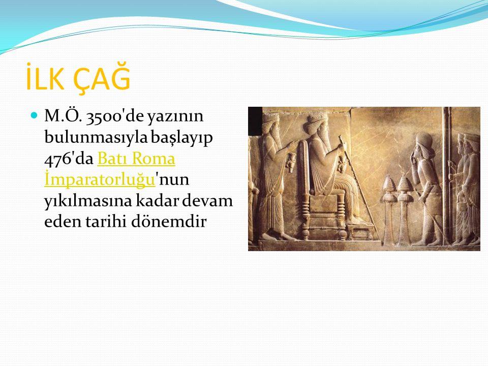 İLK ÇAĞ M.Ö. 3500'de yazının bulunmasıyla başlayıp 476'da Batı Roma İmparatorluğu'nun yıkılmasına kadar devam eden tarihi dönemdirBatı Roma İmparatorl