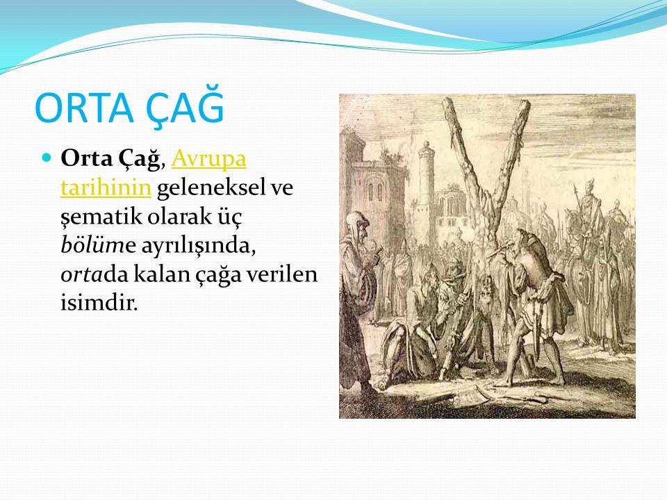 ORTA ÇAĞ Orta Çağ, Avrupa tarihinin geleneksel ve şematik olarak üç bölüme ayrılışında, ortada kalan çağa verilen isimdir.Avrupa tarihinin