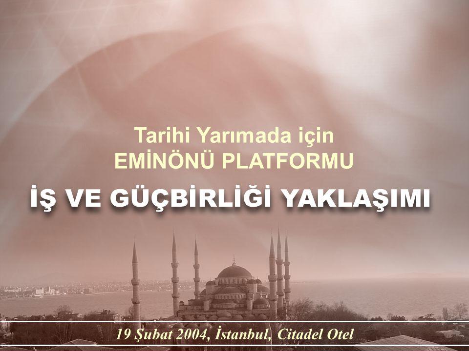 Tarihi Yarımada için EMİNÖNÜ PLATFORMU Tarihi Yarımada için EMİNÖNÜ PLATFORMU 19 Şubat 2004, İstanbul, Citadel Otel