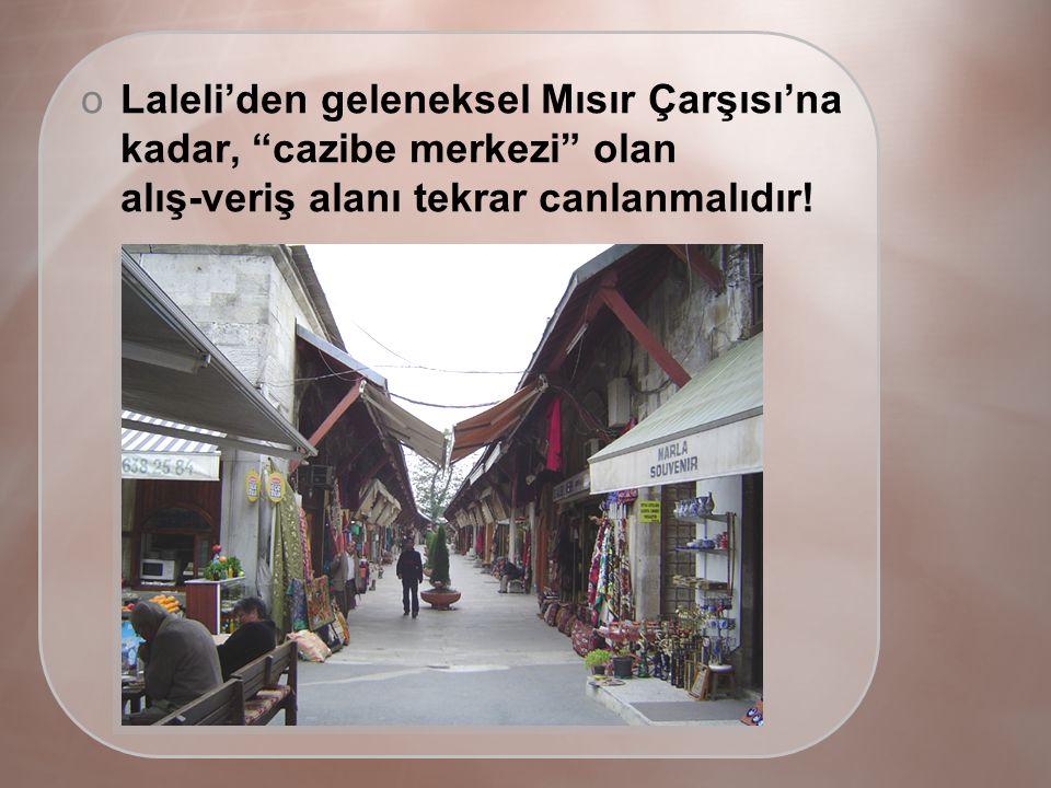 oLaleli'den geleneksel Mısır Çarşısı'na kadar, cazibe merkezi olan alış-veriş alanı tekrar canlanmalıdır!