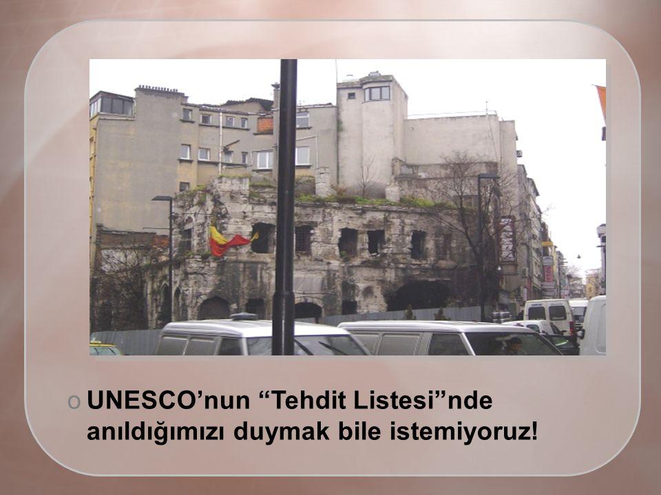 oUNESCO'nun Tehdit Listesi nde anıldığımızı duymak bile istemiyoruz!