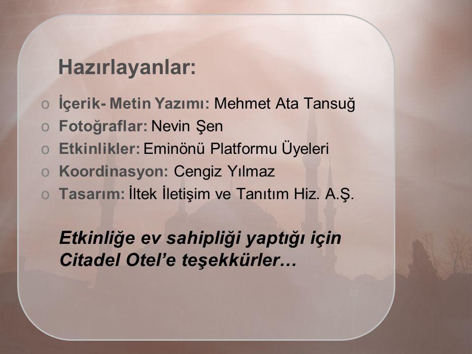 Hazırlayanlar: oİoİçerik- Metin Yazımı: Mehmet Ata Tansuğ oFoFotoğraflar: Nevin Şen oEoEtkinlikler: Eminönü Platformu Üyeleri oKoKoordinasyon: Cengiz Yılmaz oToTasarım: İltek İletişim ve Tanıtım Hiz.