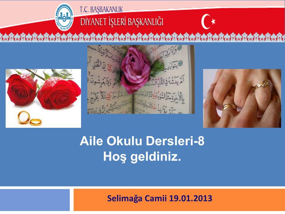Selimağa Camii 19.01.2013 Aile Okulu Dersleri-8 Hoş geldiniz.
