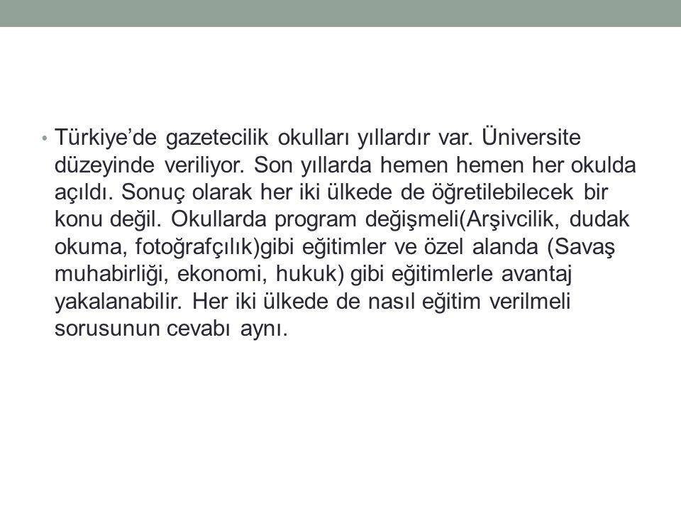 Türkiye'de gazetecilik okulları yıllardır var. Üniversite düzeyinde veriliyor.
