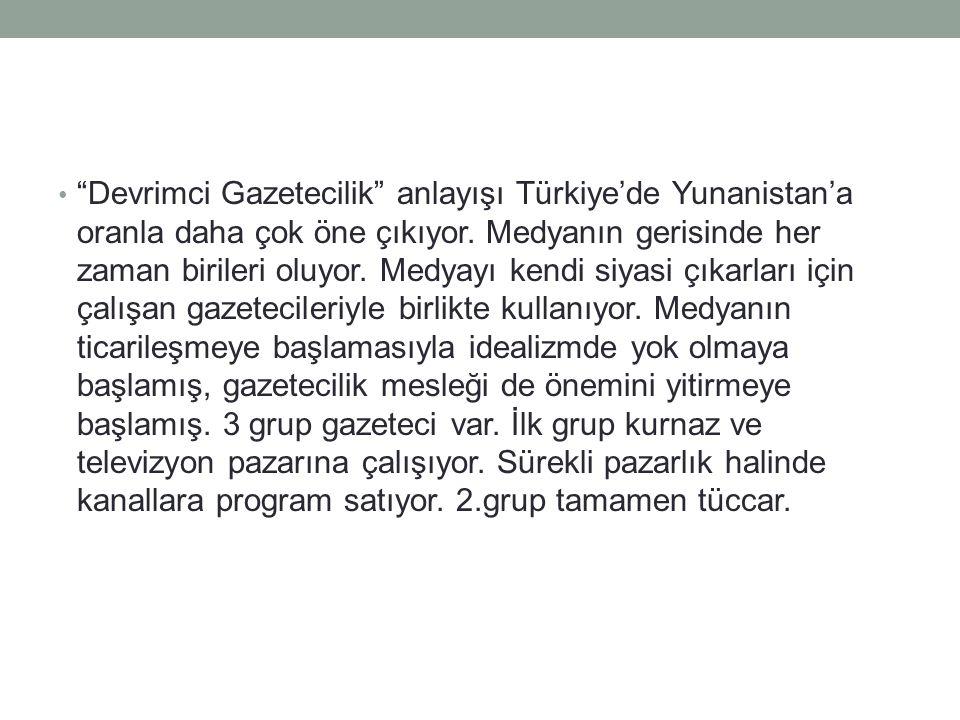 Devrimci Gazetecilik anlayışı Türkiye'de Yunanistan'a oranla daha çok öne çıkıyor.