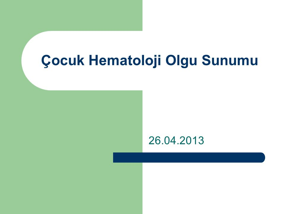 Çocuk Hematoloji Olgu Sunumu 26.04.2013