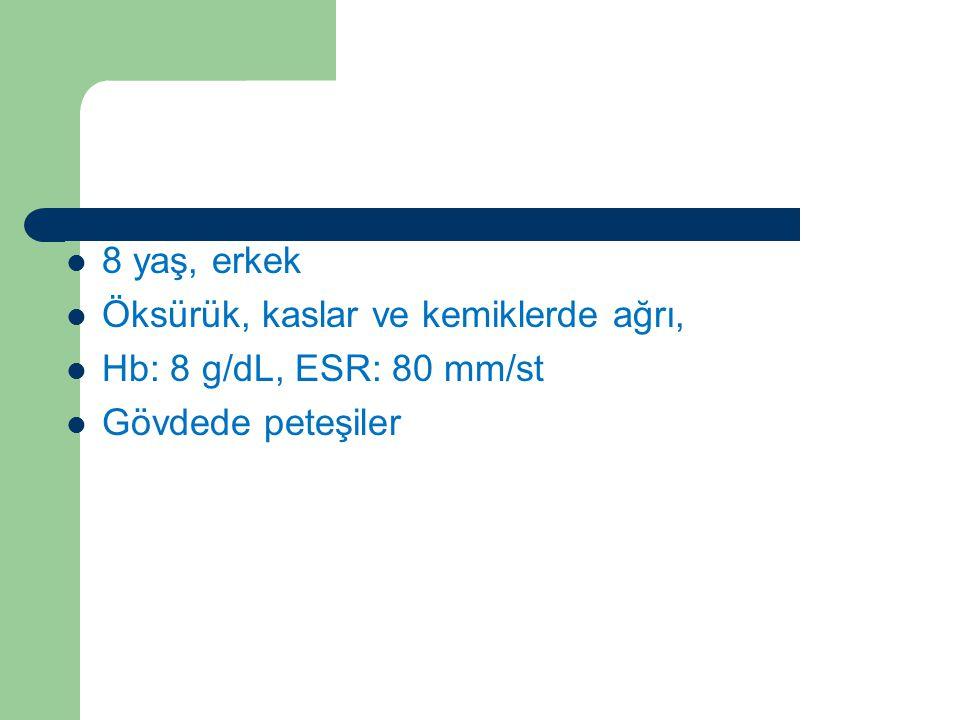 Vaka 3 8 yaş, erkek Öksürük, kaslar ve kemiklerde ağrı, Hb: 8 g/dL, ESR: 80 mm/st Gövdede peteşiler