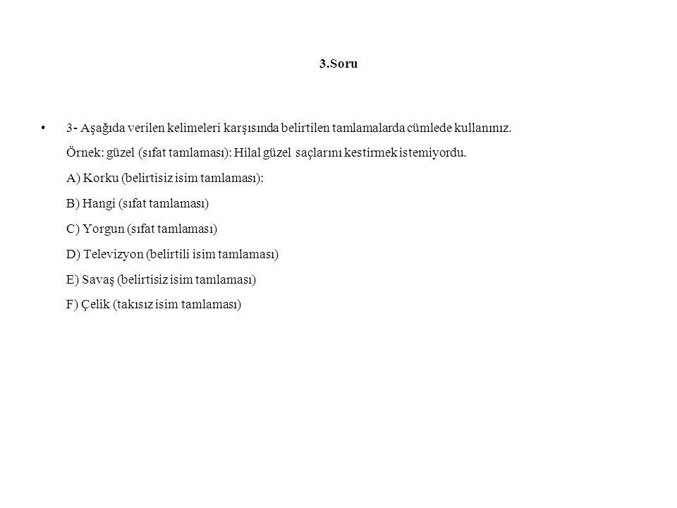 3.Soru 3- Aşağıda verilen kelimeleri karşısında belirtilen tamlamalarda cümlede kullanınız. Örnek: güzel (sıfat tamlaması): Hilal güzel saçlarını kest