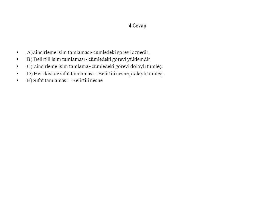 4.Cevap A)Zincirleme isim tamlaması- cümledeki görevi öznedir. B) Belirtili isim tamlaması - cümledeki görevi yüklemdir C) Zincirleme isim tamlama - c