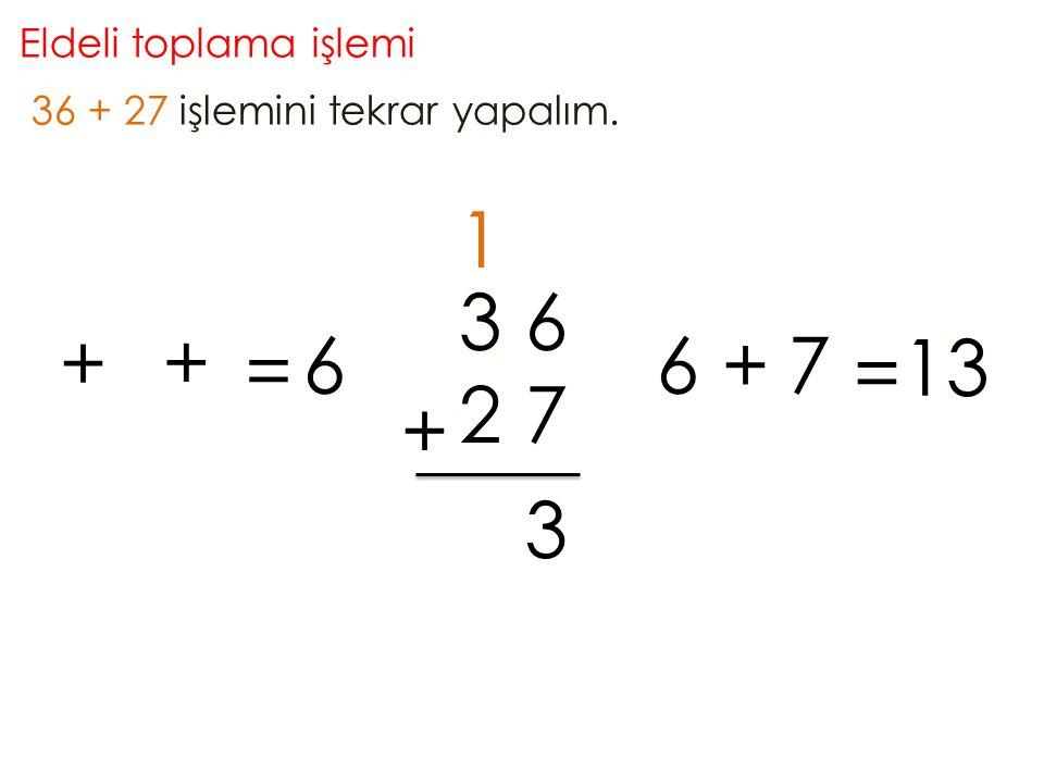 Eldeli toplama işlemi 36 + 27 işlemini tekrar yapalım.