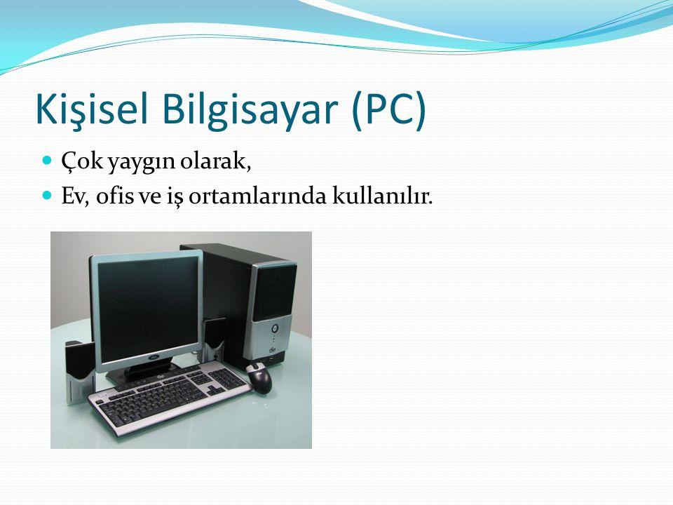 Kişisel Bilgisayar (PC) Çok yaygın olarak, Ev, ofis ve iş ortamlarında kullanılır.