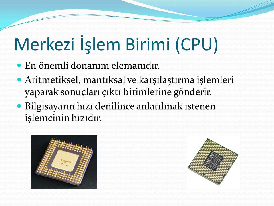 Merkezi İşlem Birimi (CPU) En önemli donanım elemanıdır. Aritmetiksel, mantıksal ve karşılaştırma işlemleri yaparak sonuçları çıktı birimlerine gönder