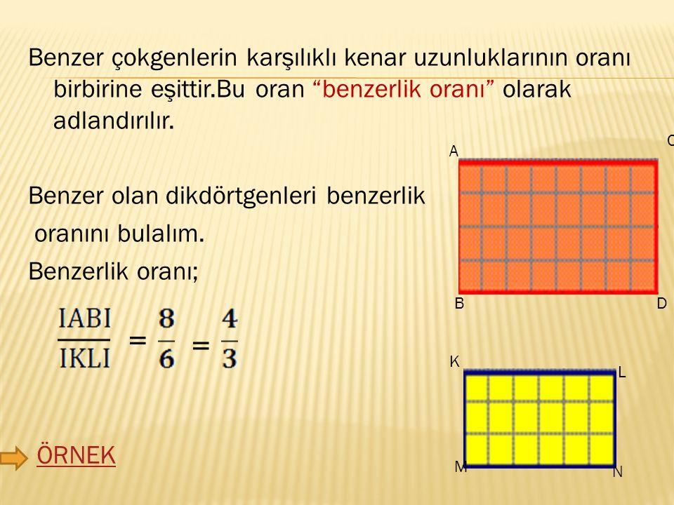 Benzer çokgenlerin karşılıklı kenar uzunluklarının oranı birbirine eşittir.Bu oran benzerlik oranı olarak adlandırılır.