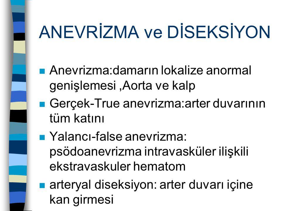 ANEVRİZMA ve DİSEKSİYON n Anevrizma:damarın lokalize anormal genişlemesi,Aorta ve kalp n Gerçek-True anevrizma:arter duvarının tüm katını n Yalancı-false anevrizma: psödoanevrizma intravasküler ilişkili ekstravaskuler hematom n arteryal diseksiyon: arter duvarı içine kan girmesi