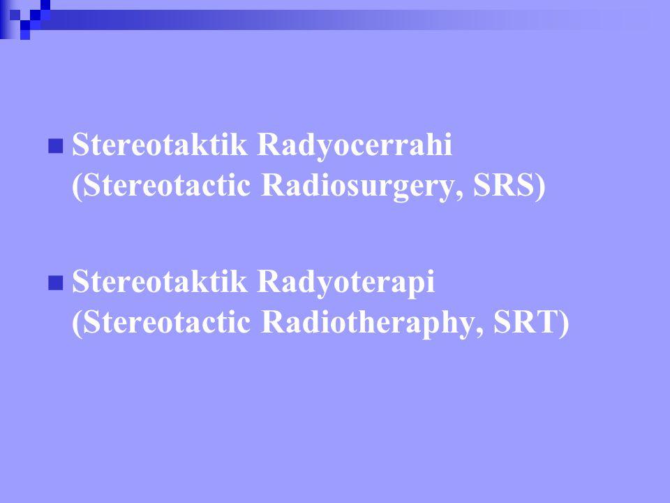 SRS Potansiyel küratif terapi Benign ve non-invasive tümörler - pituiter adenom - akustik nörinoma - menengioma - pilositic astrositom Benign anomaliler - AVM (Arterio Venöz Malformasyon) Malign tümörler için boost amacıyla yapılan radyoterapi - metastazlar - glioma - medullobastoma - ependimoma
