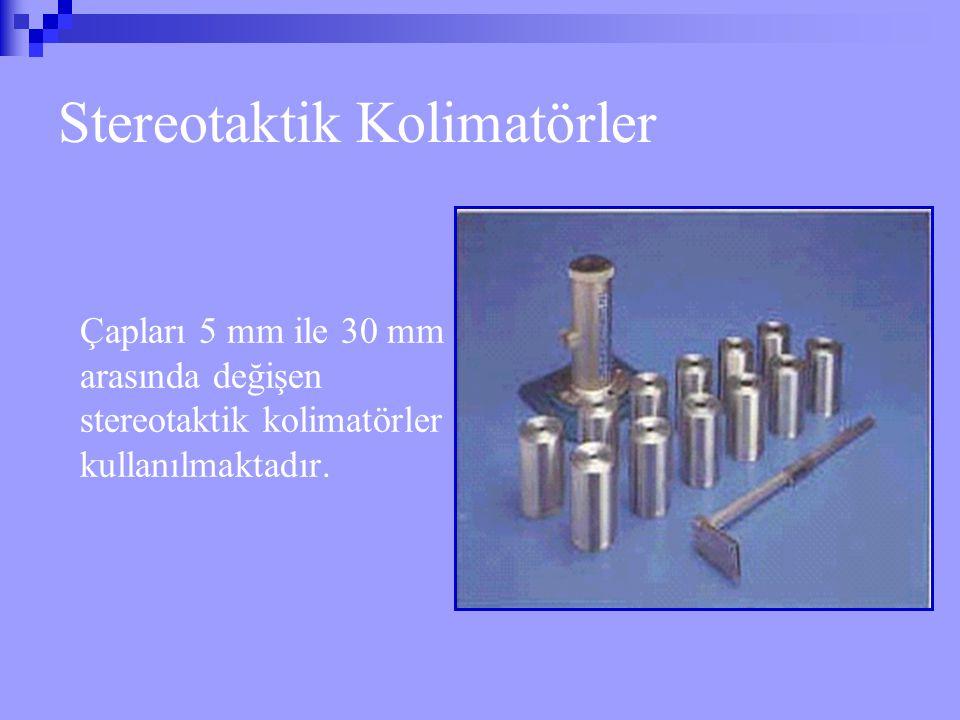 Stereotaktik Kolimatörler Çapları 5 mm ile 30 mm arasında değişen stereotaktik kolimatörler kullanılmaktadır.