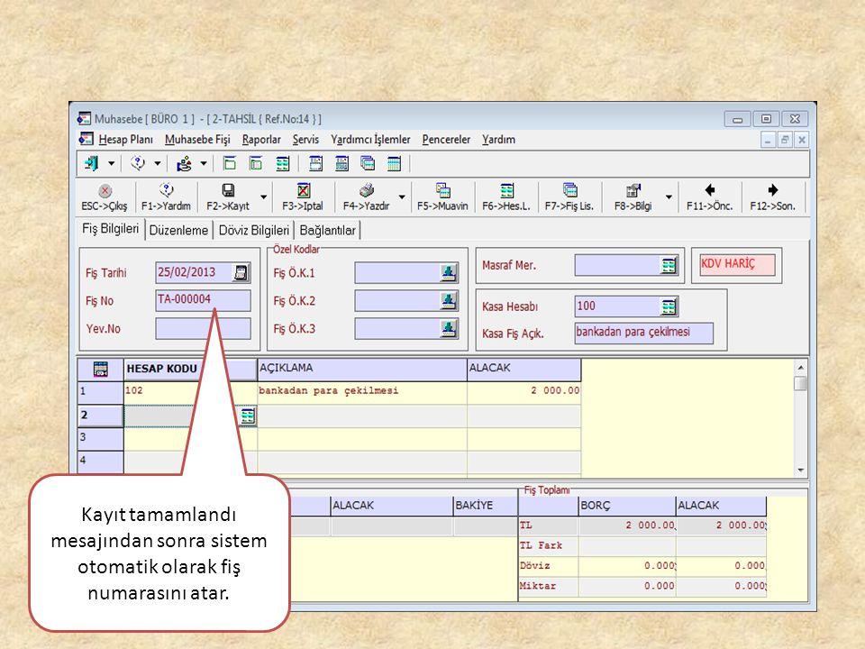 Kayıt tamamlandı mesajından sonra sistem otomatik olarak fiş numarasını atar.