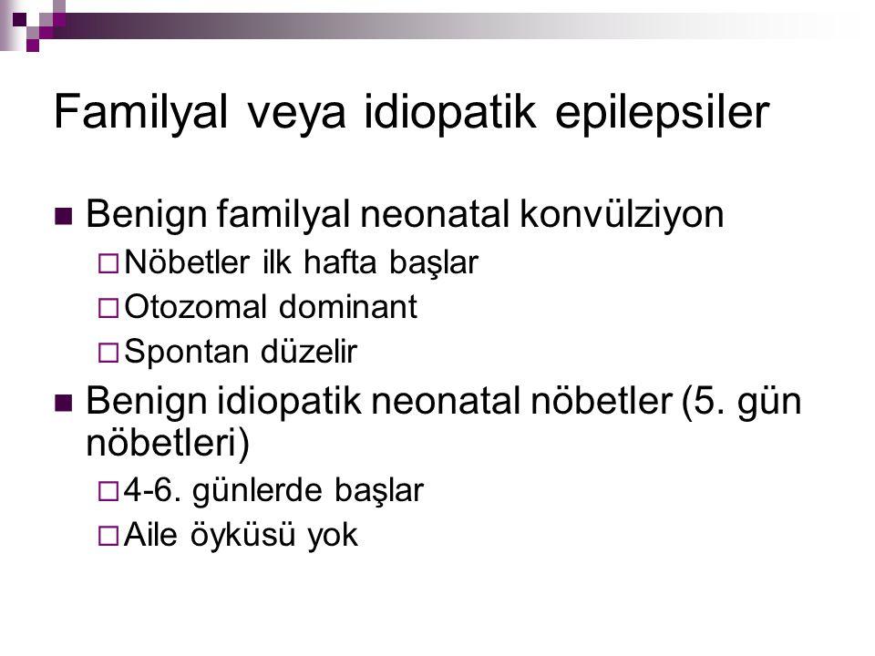 Familyal veya idiopatik epilepsiler Benign familyal neonatal konvülziyon  Nöbetler ilk hafta başlar  Otozomal dominant  Spontan düzelir Benign idio