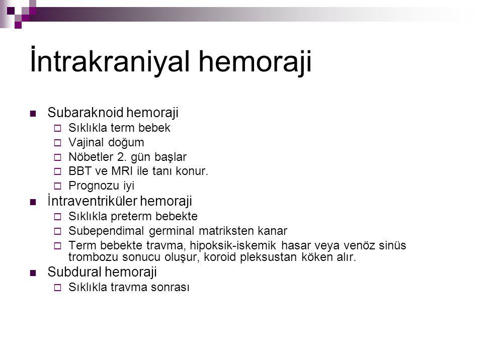 İntrakraniyal hemoraji Subaraknoid hemoraji  Sıklıkla term bebek  Vajinal doğum  Nöbetler 2. gün başlar  BBT ve MRI ile tanı konur.  Prognozu iyi