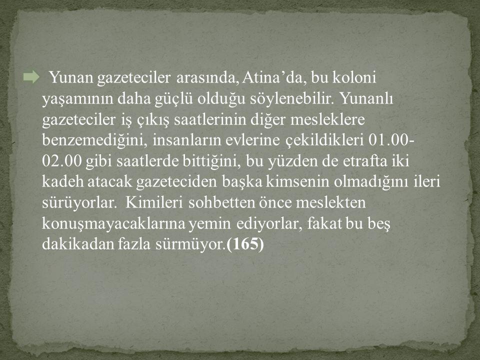 Yunan gazeteciler arasında, Atina'da, bu koloni yaşamının daha güçlü olduğu söylenebilir.