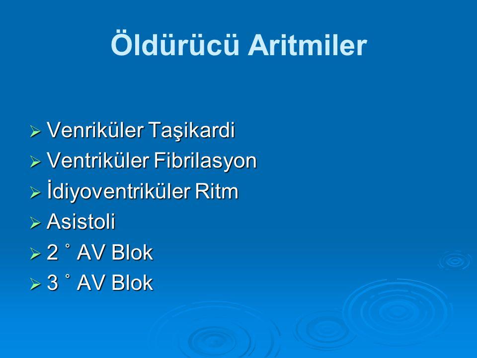  Venriküler Taşikardi  Ventriküler Fibrilasyon  İdiyoventriküler Ritm  Asistoli  2 ˚ AV Blok  3 ˚ AV Blok Öldürücü Aritmiler