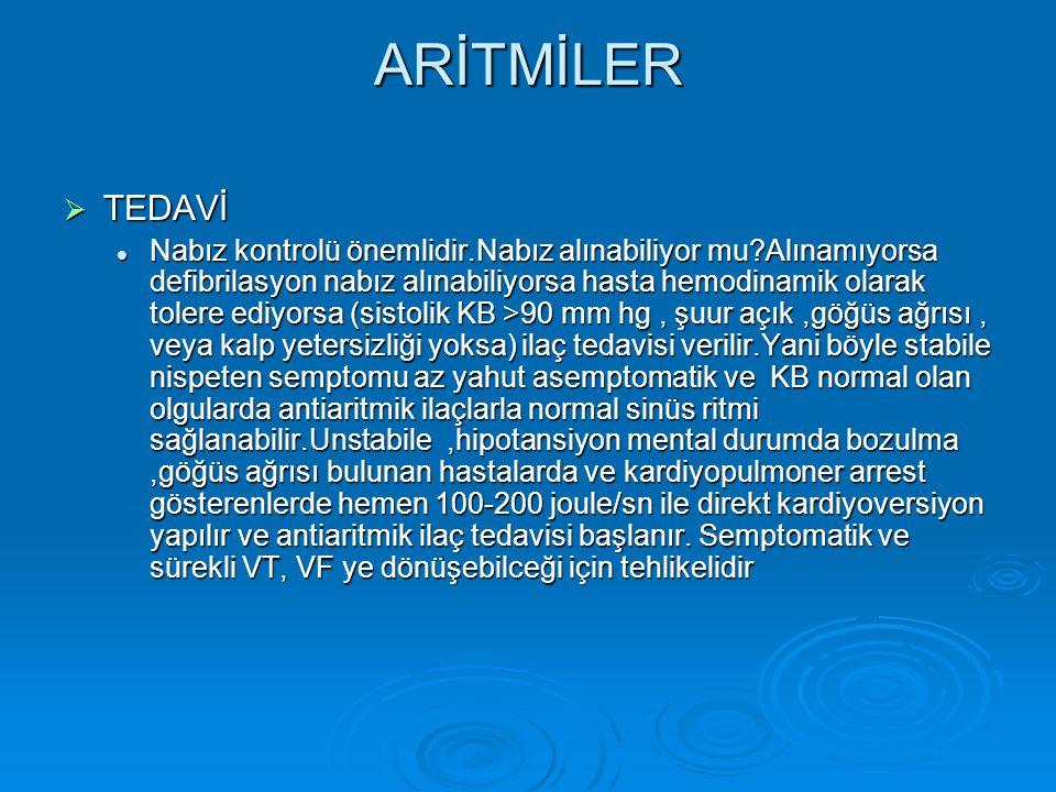 ARİTMİLER  TEDAVİ Nabız kontrolü önemlidir.Nabız alınabiliyor mu?Alınamıyorsa defibrilasyon nabız alınabiliyorsa hasta hemodinamik olarak tolere ediy