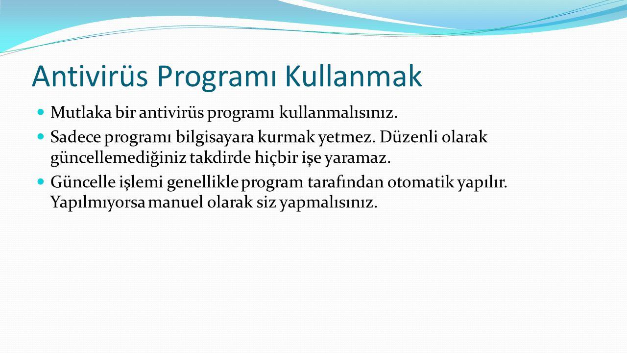 Antivirüs Programı Kullanmak Mutlaka bir antivirüs programı kullanmalısınız.