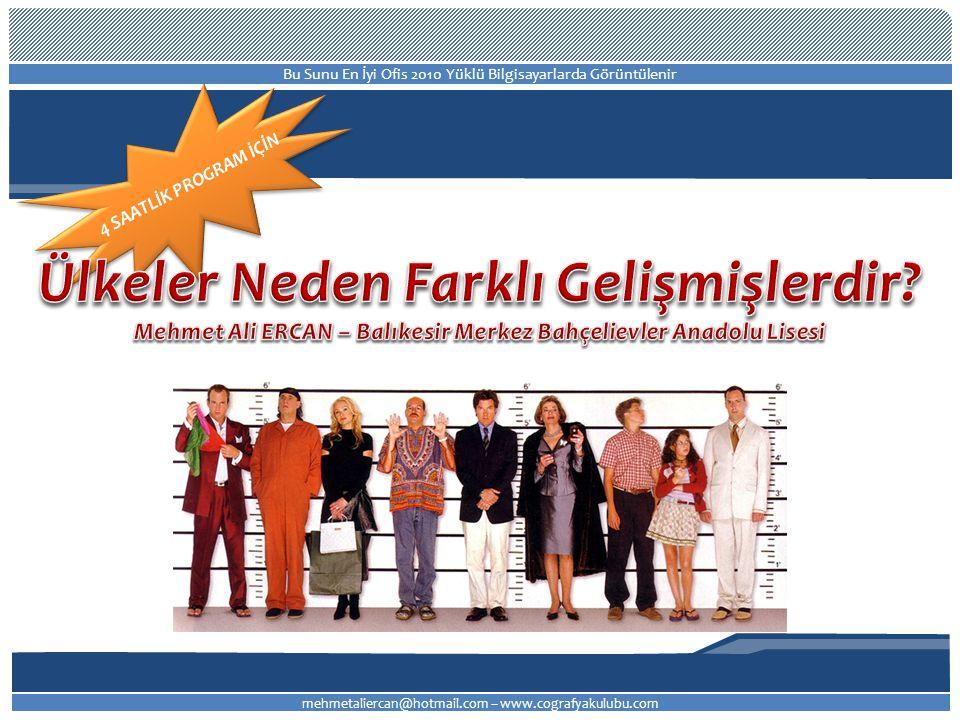 Mehmet Ali ERCAN Balıkesir Merkez Bahçelievler Anadolu Lisesi 2011 - LYS4 / COĞ-2 Dünyanın yoksul kırk ülkesinde kişi başına düşen ulusal gelir miktarı 1960 yılında ortalama 247 Amerikan Dolarıyken, 2004 yılında 254 Amerikan Dolarına yükselmiştir.